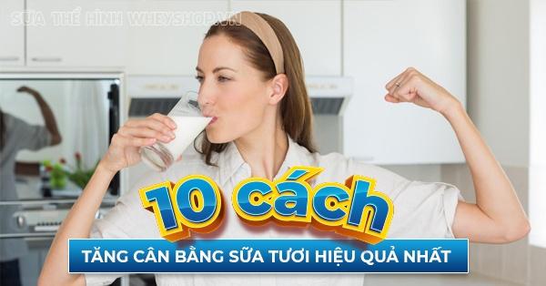 tong hop 10 cach tang can bang sua tuoi hieu qua nhat 600x314 1