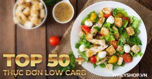 Tổng hợp danh sách 50 thực đơn low carb giảm cân hiệu quả, nhanh chóng , an toàn trong 7 ngày dành cho tất cả mọi người dễ dàng thực hiện ...