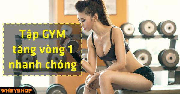Tập gym tăng vòng 1 nhanh chóng dành cho phái đẹp 1