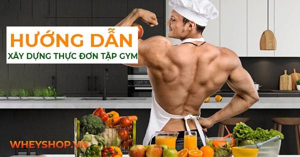 Bạn đang tập gym để hình thể đẹp hơn? Bạn đã biết đến thực đơn cho người tập gym chưa? Cùng tham khảo hướng dẫn xây dựng thực đơn cho người tập gym qua bài viết