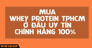 Mua Whey protein TpHCM ở đâu uy tín, chính hãng 100%? 1