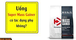 Uong Super Mass Gainer co tac dung phu khong