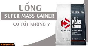 Uong Super Mass Gainer co tot khong