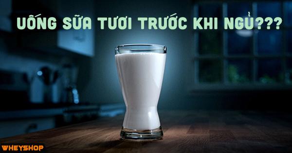Uống sữa tươi trước khi ngủ có ảnh hưởng đến sức khỏe không