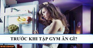 trước khi tập gym ăn gì