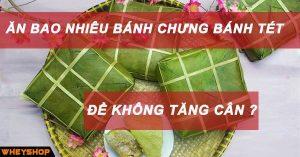 an bao nhieu banh chung banh tet de khong tang can