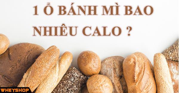 Một ổ bánh mì bao nhiêu calo 1