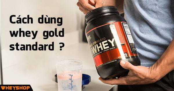 cach dung whey gold standard