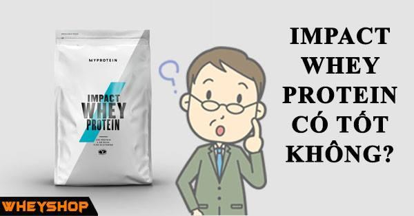 Impact Whey Protein co duoc danh gia tot khong