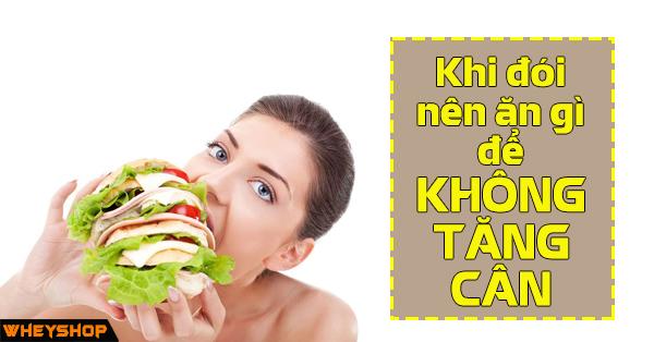 Khi Doi Nen An Gì De Khong Tang Can WheyShop