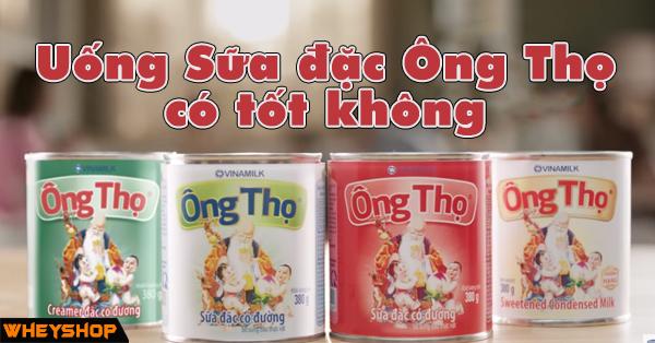 Uong Sua Dac Ong Tho Co Tot Khong WheyShop Vn