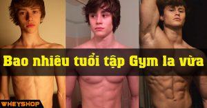 Bao Nhieu Tuoi Tap Gym la Vua WHEYSHOP Vn