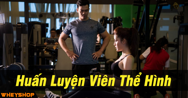 Huan luyen vien the hinh WHEYSHOP VN