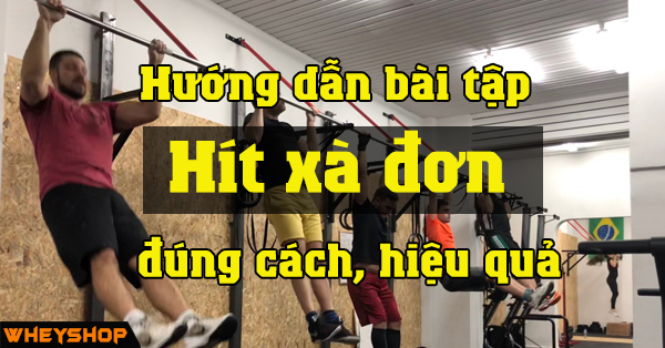 Huong Dan Bai Tap Hit Xa Don Dung Cach Hieu Qua WHEYSHOP Vn2 2