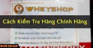 Kiem tra hang cong ty, hang chinh hang chinh xac nhat, nhanh nhat WHEYSHOP VN