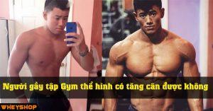 Nguoi gay tap Gym the hinh co tang can duoc khong WHEYSHOP VN