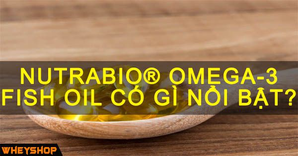 NUTRABIO® OMEGA-3 FISH OIL co gi noi bat wheyshop vn_compressed
