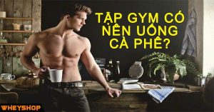 tap gym co nen uong ca phe wheyshop vn_compressed