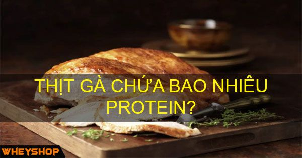 thit ga chua bao nhieu protein wheyshop vn compressed