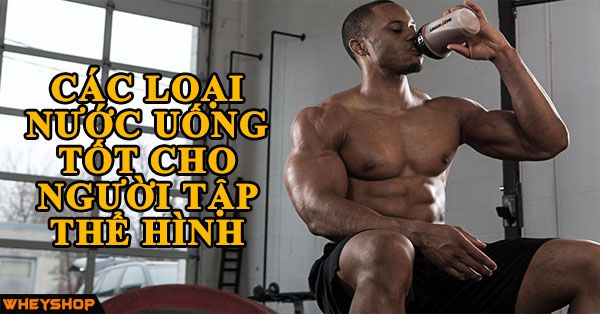 cac loại nuoc uong tot cho nguoi tap the hinh wheyshop vn_compressed