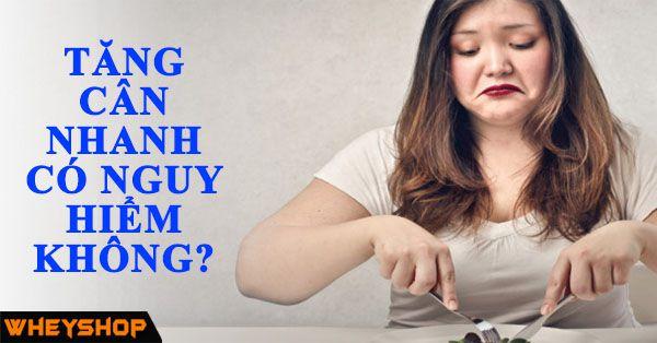 Tăng cân nhanh có nguy hiểm không? 1