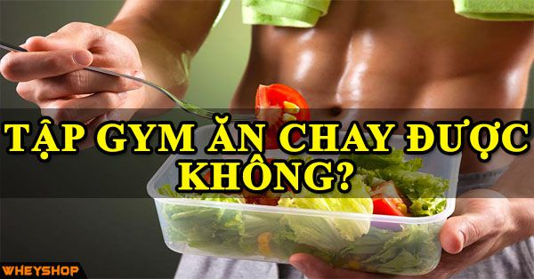 tap gym an chay duoc khong wheyshop vn_compressed