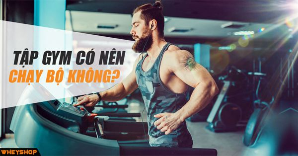 tap gym co nen chay bo khong wheyshop vn_compressed
