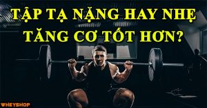 tap nang hay nhe tang co tot hon wheyshop vn