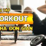 Tổng hợp danh sách 30 bài tập workout tại nhà cho nam và nữ giảm cân hiệu quả nhanh, dễ dàng tập luyện. Các bài tập workout toàn thân tốt nhất cho sức khỏe
