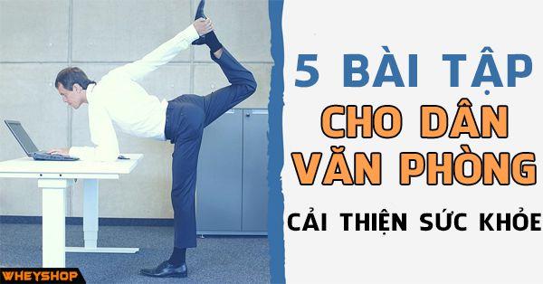 5 bai tap vai danh cho dan van phong wheyshop vn compressed