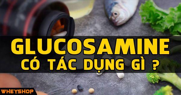 glucosamine co tac dung gi wheyshop vn