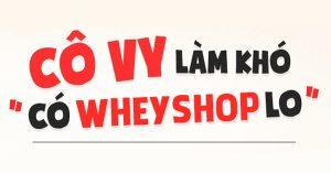 Cô-Vy ( Covid-19 ) Làm Khó - Có WheyShop Lo 8