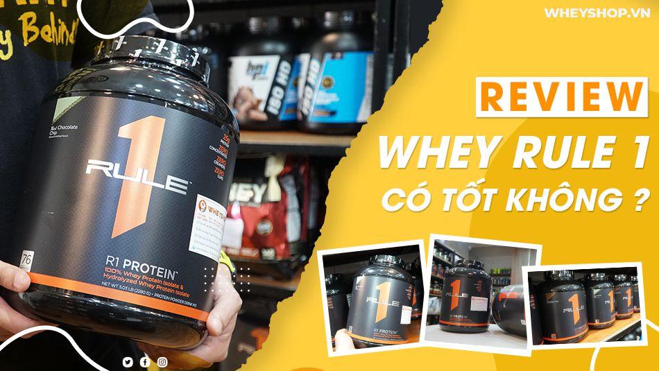 Review đánh giá Whey Rule 1 Protein có tốt không? So sánh Whey Rule 1 Protein với những sản phẩm Whey protein bán chạy hàng đầu thị trường hiện nay