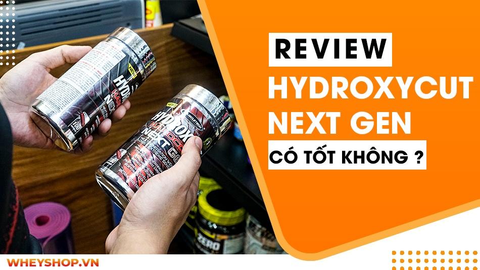 Review đánh giá Hydroxycut Next Gen có tốt không ? Hydroxycut và Lipo 6 loại nào đốt mỡ tốt hơn, tác dụng của Hydroxycut Next Gen đối với cơ thể như thế nào ?