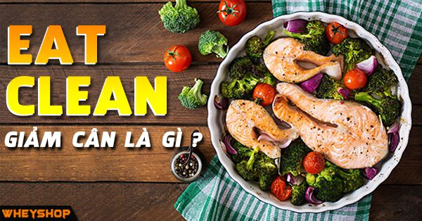 eat clean giam can la gi wheyshop vn