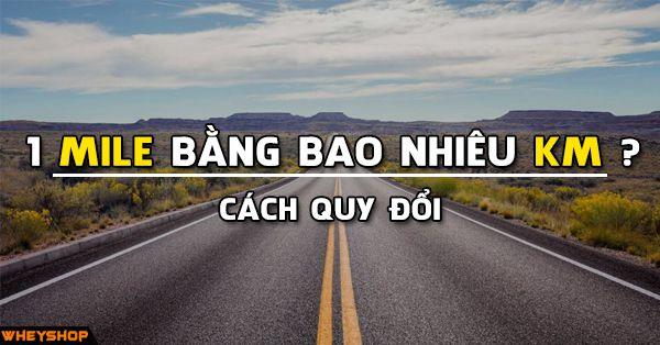 1 mile bang bao nhieu km wheyshop vn