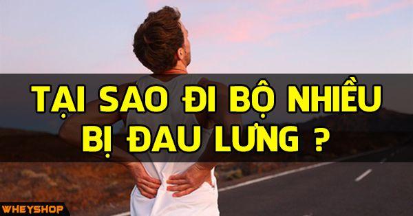 Tại sao đi bộ nhiều bị đau lưng đau đầu gối đau gót chân?