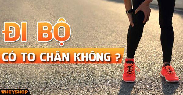 Đi bộ nhiều có làm to chân không? Cách đi bộ giúp bắp chân thon gọn