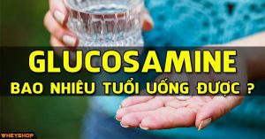 glucosamine bao nhieu tuoi uong duoc wheyshop vn_compressed