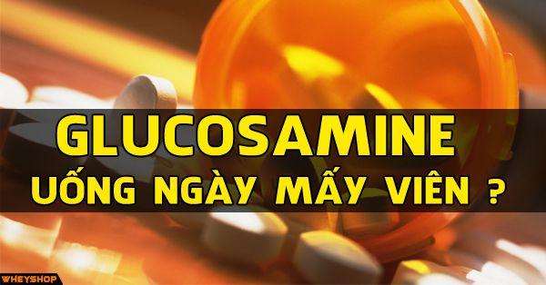 Glucosamine uống ngày mấy viên, uống khi nào trước hay sau ăn