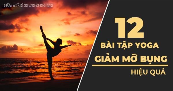 Cùng WheyShop tìm hiểu ngay 12 bài tập Yoga giảm mỡ bụng tại nhà, tập Yoga tại nhà đơn giản, hiệu quả cao dễ dàng thực hiện bất cứ lúc nào ...