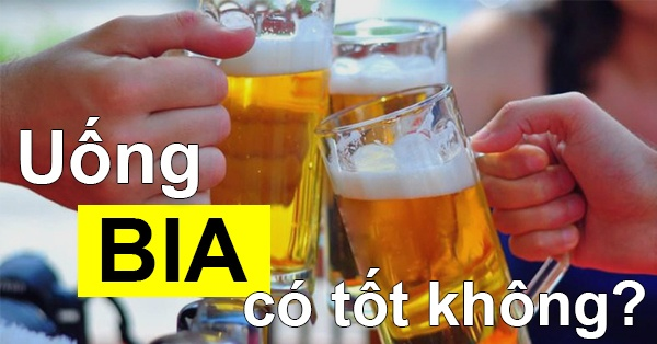 Uống bia có tốt không ? Uống bia có mập không?
