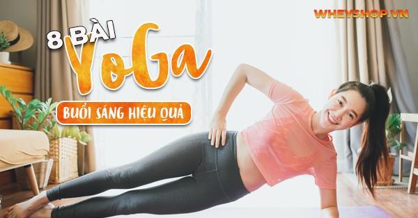 Bài tập yoga buổi sáng là lựa chọn của rất nhiều người tập, vậy tập bài tập yoga buổi sáng như thế nào?