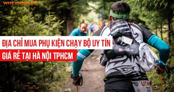 Địa chỉ mua phụ kiện chạy bộ uy tín, giá rẻ tại Hà Nội TpHCM