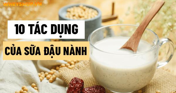 Nếu bạn đang băn khoăn tìm hiểu tác dụng của sữa đậu nành thì hãy cùng WheyShop điểm qua 10 lợi ích của sữa đậu nành khiến bạn ngỡ ngàng,...