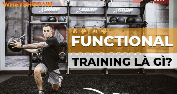 Chắc hẳn nhiều bạn đã nghe về khái niệm functional training. Vậy functional training là gì? Cùng WheyShop tìm hiểu chi tiết về loại hình tập luyện mới mẻ này...