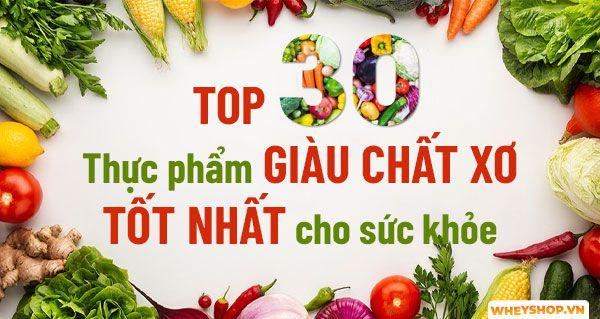 30 thực phẩm giàu chất xơ tốt nhất cho sức khỏe