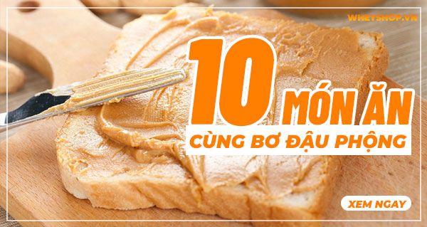 10 Món ăn cùng bơ đậu phộng tăng cân tốt nhất cho người gầy