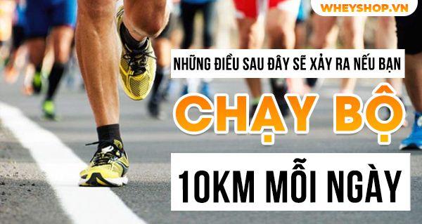 Bạn đã từng nghĩ tới việc chạy bộ 10km mỗi ngày chưa? Cùng WheyShop điểm qua 10 điều sẽ tới nếu bạn chạy bộ 10km mỗi ngày qua bài viết...