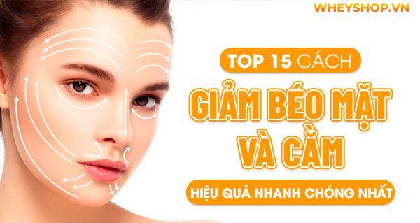 Top 15 cách giảm béo mặt và cằm hiệu quả nhanh chóng nhất